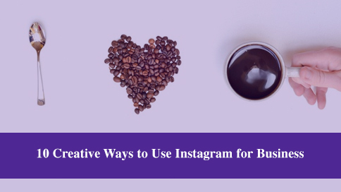 Creative Ways to Use Instagram for Business